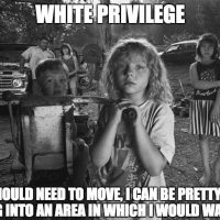 White Privilege, If I Should Need to Move...